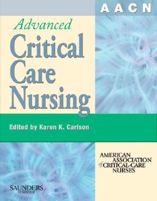 AACN Advanced Critical Care Nursing By Carlson, Karen K.